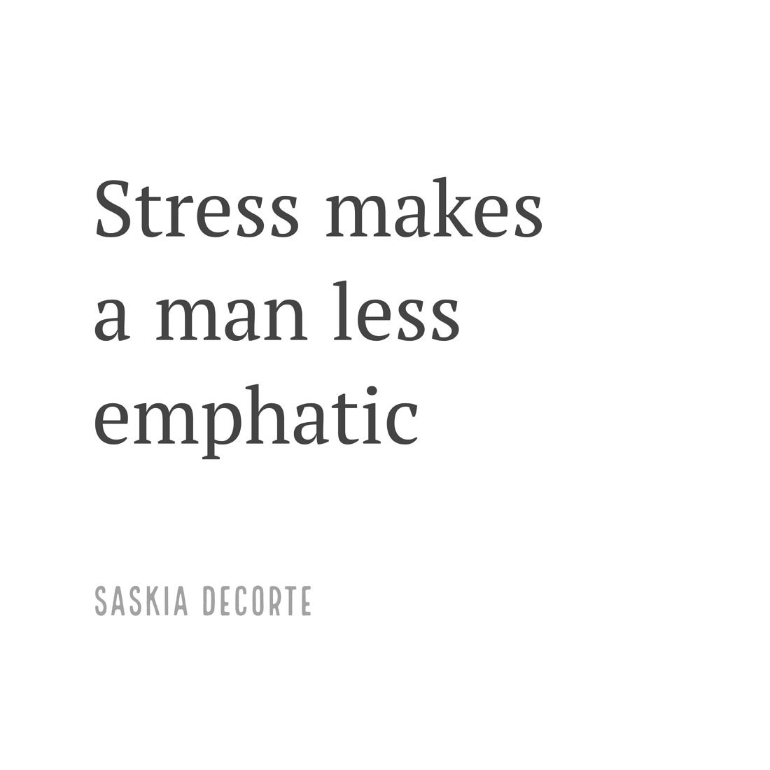 stress makes a man less emphatic
